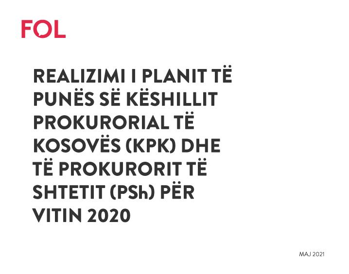 REALIZIMI I PLANIT TË PUNËS SË KËSHILLIT PROKURORIAL TË KOSOVËS (KPK) DHE TË PROKURORIT TË SHTETIT (PSh) PËR VITIN 2020